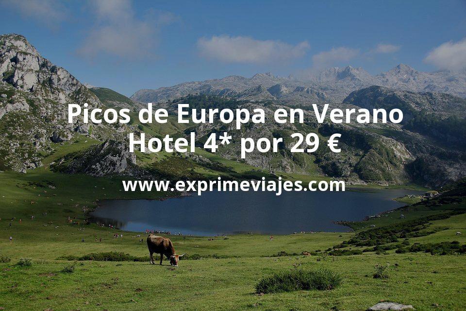 Picos de Europa en Verano: Hotel 4* por 29€ p.p/noche