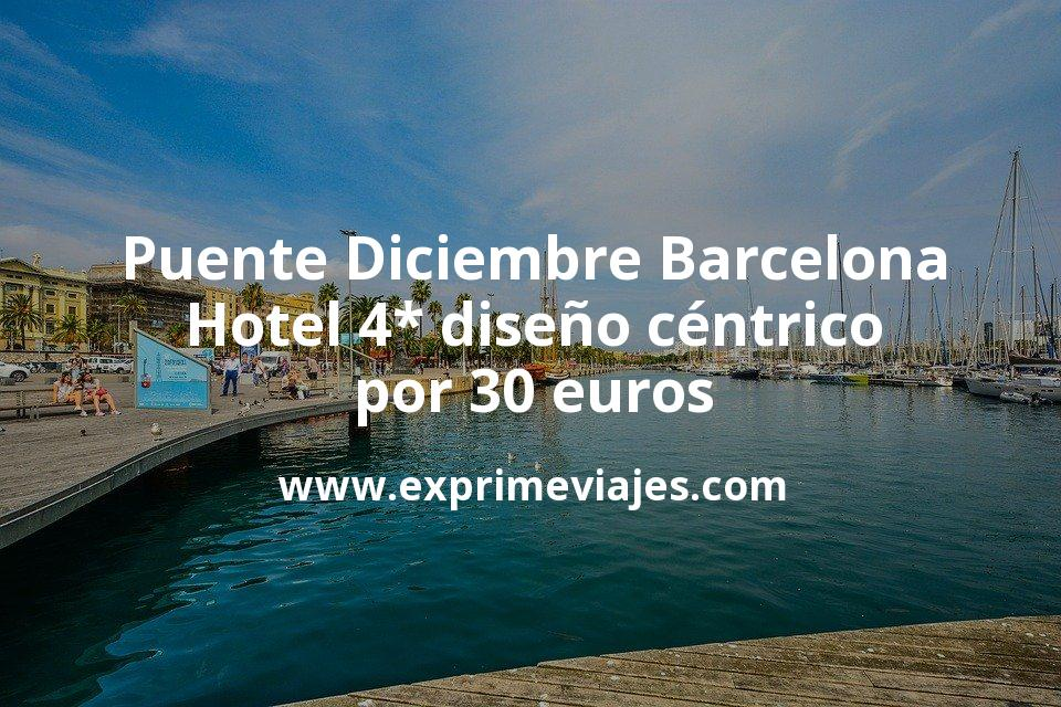 ¡Wow! Puente Diciembre Barcelona centro: Hotel 4* diseño por 30€ p.p/noche