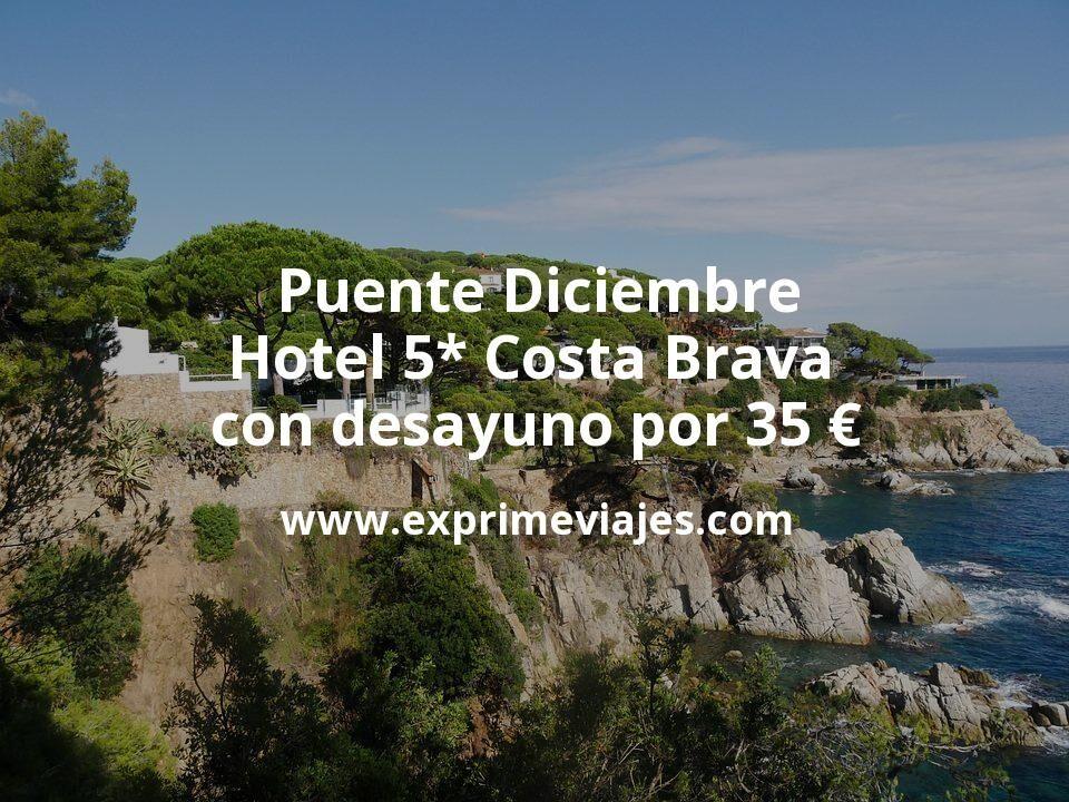 Puente Diciembre: Hotel 5* Costa Brava con desayuno por 35€ p.p/noche
