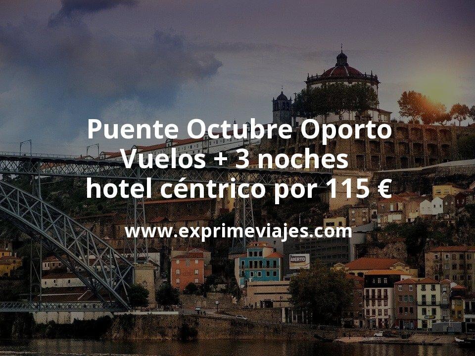 Puente Octubre Oporto: Vuelos + 3 noches hotel céntrico por 115euros