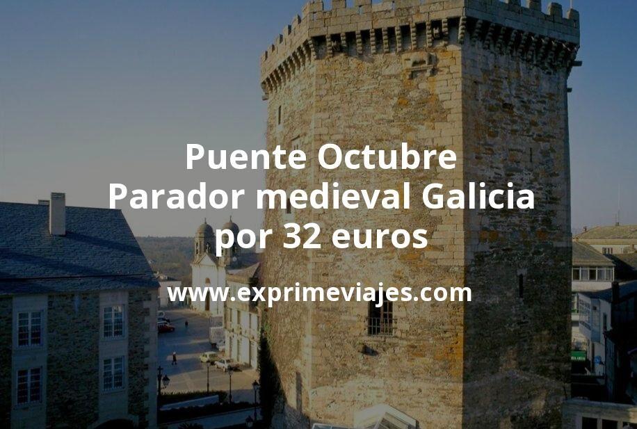 ¡Wow! Puente Octubre: Parador medieval Galicia por 32€ p.p/noche