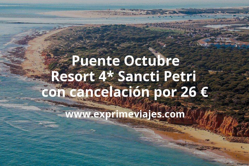 Puente Octubre: Resort 4* Sancti Petri con cancelación por 26 € p.p/noche
