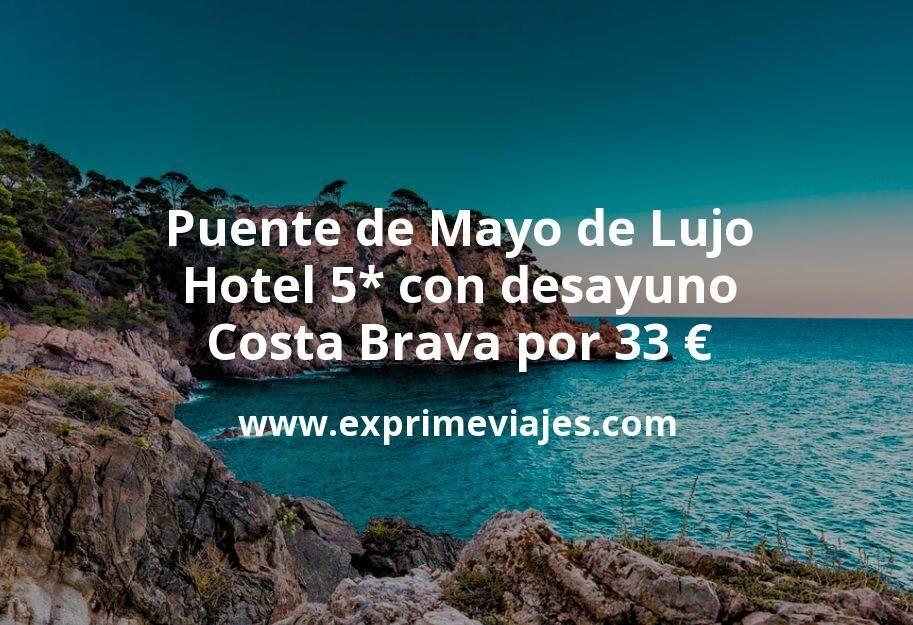 Puente de Mayo de Lujo: Hotel 5* con desayuno Costa Brava por 33€ p.p/noche
