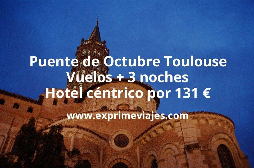 Puente Octubre Toulouse: Vuelos + 3 noches hotel céntrico por 131euros