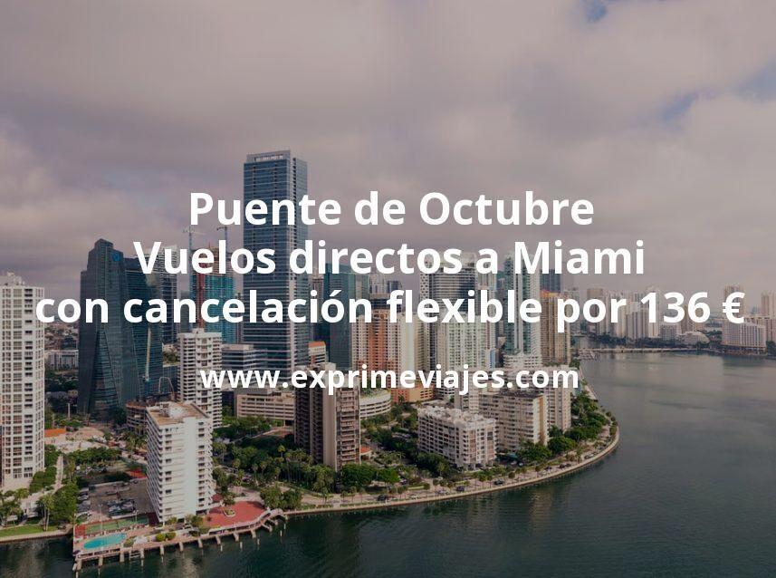 Puente de Octubre: Vuelos directos a Miami con cancelación flexible por 136€ p.p/noche