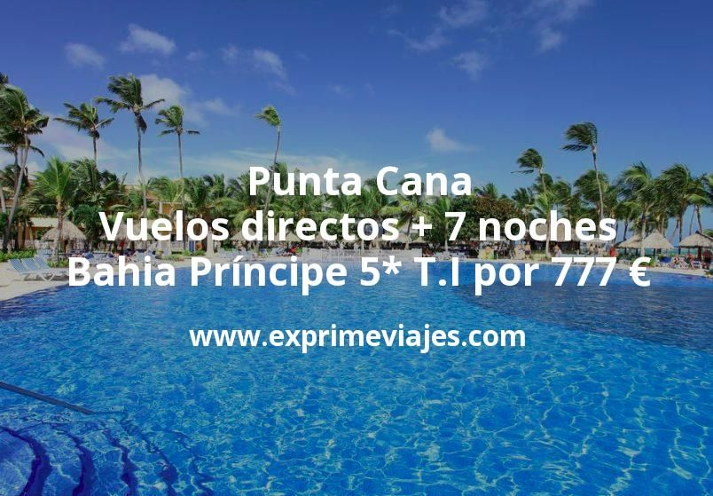 Punta Cana: Vuelos directos + 7 noches Bahia Príncipe 5* Todo Incluido por 777€