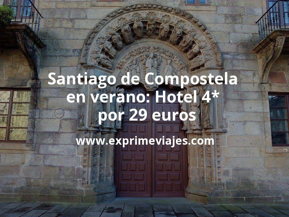 Santiago de Compostela en Verano: Hotel 4* por 29€ p.p/noche