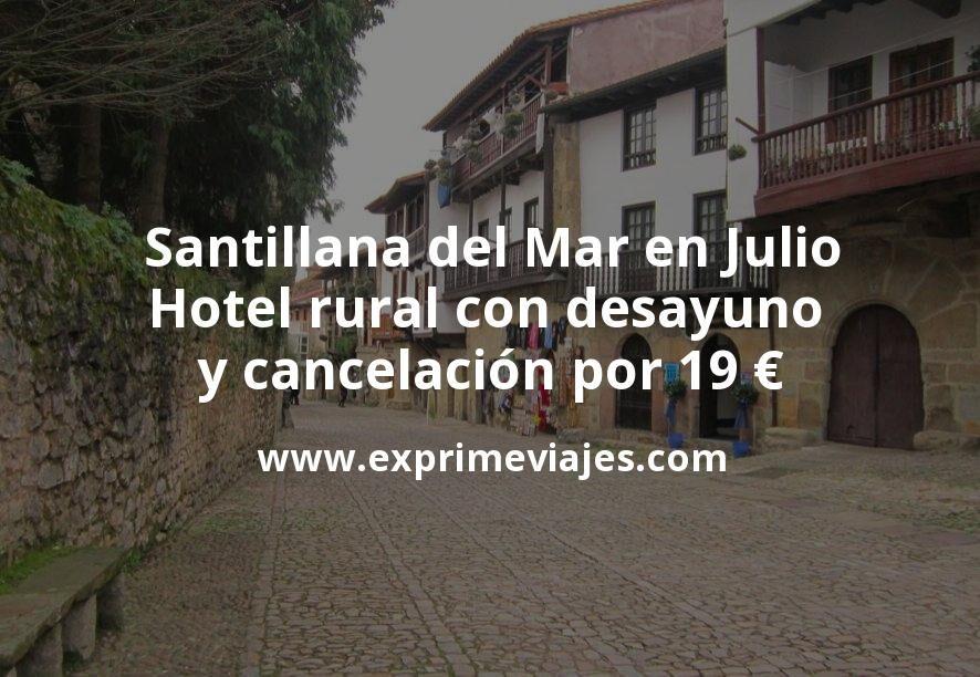 ¡Chollo! Santillana del Mar en Julio: Hotel rural con desayuno y cancelación por 19 € p.p/noche