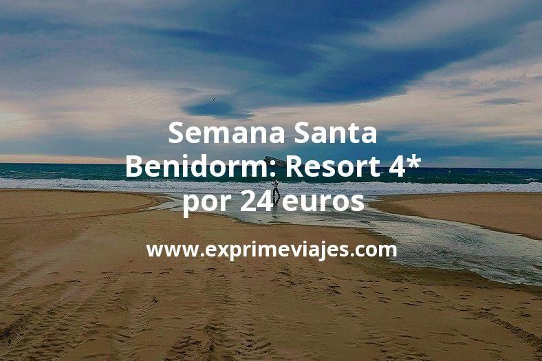 ¡Chollazo! Semana Santa Benidorm: Resort 4* por 24€ p.p/noche