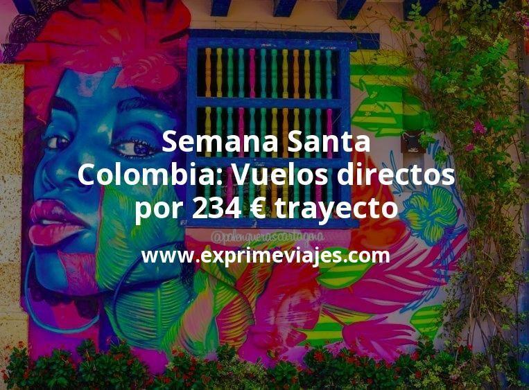 ¡Chollo! Semana Santa en Colombia: Vuelos directos por 234euros trayecto
