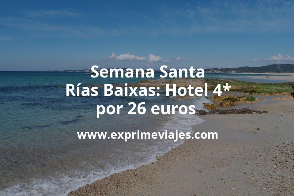 ¡Chollazo! Semana Santa Rías Baixas: Hotel 4* por 26€ p.p/noche