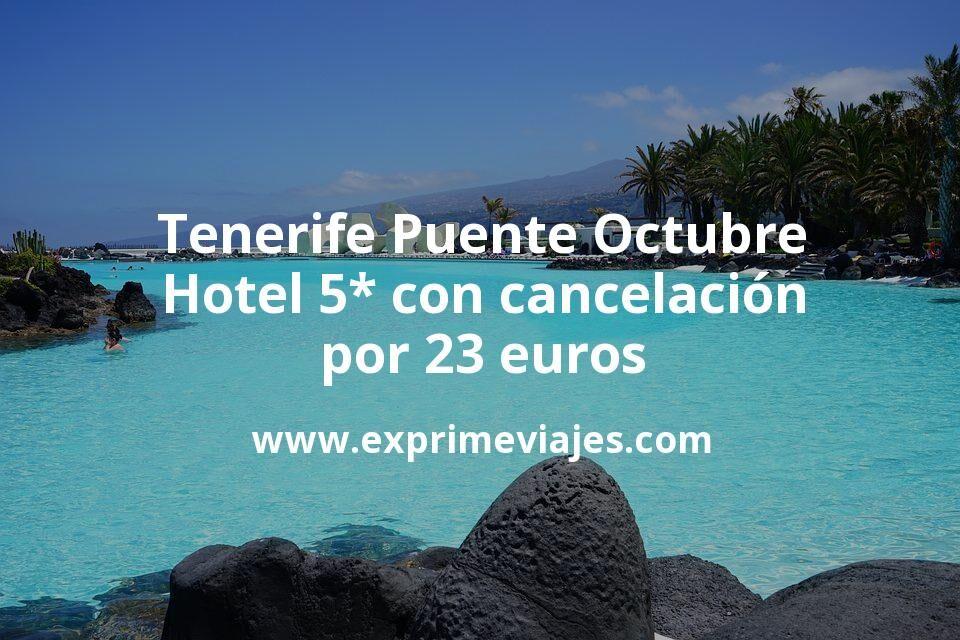 ¡Chollo! Puente Octubre: Hotel 5* Tenerife con cancelación por 23€ p.p/noche