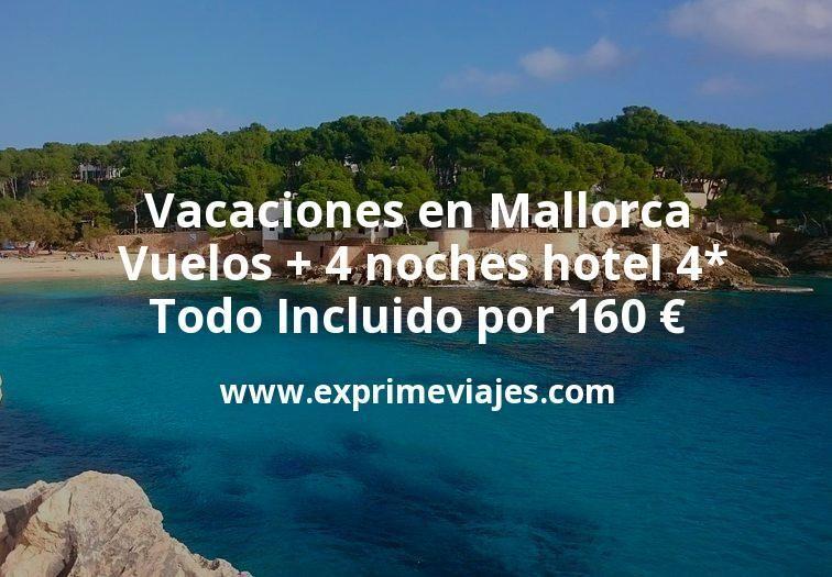Vacaciones en Mallorca: Vuelos + 4 noches hotel 4* Todo Incluido por 160euros