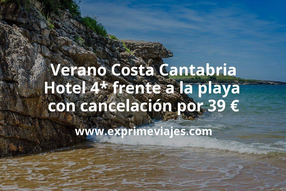 Verano Costa Cantabria: Hotel 4* frente a la playa con cancelación por 39€ p.p/noche