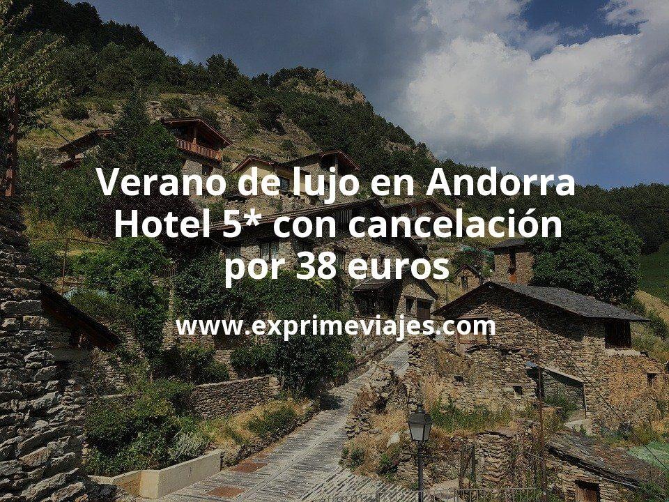 Verano de lujo en Andorra: Hotel 5* con cancelación por 38€ p.p/noche