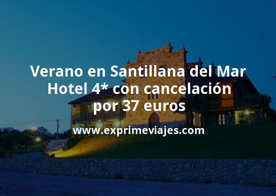 Verano en Santillana del Mar: Hotel 4* con cancelación por 37€ p.p/noche