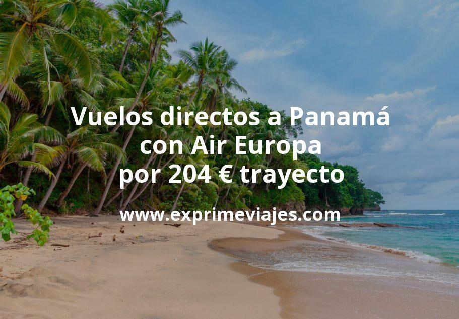 ¡Wow! Vuelos directos a Panamá con Air Europa por 204euros trayecto