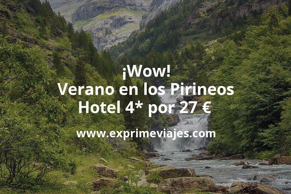 ¡Wow! Verano en los Pirineos: Hotel 4* por 27€ p.p/noche
