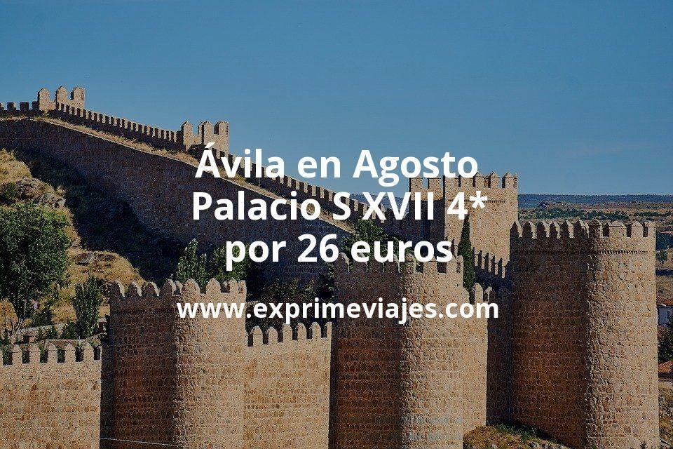 ¡Wow!  Ávila en Agosto: Palacio S XVII 4* por 26euros