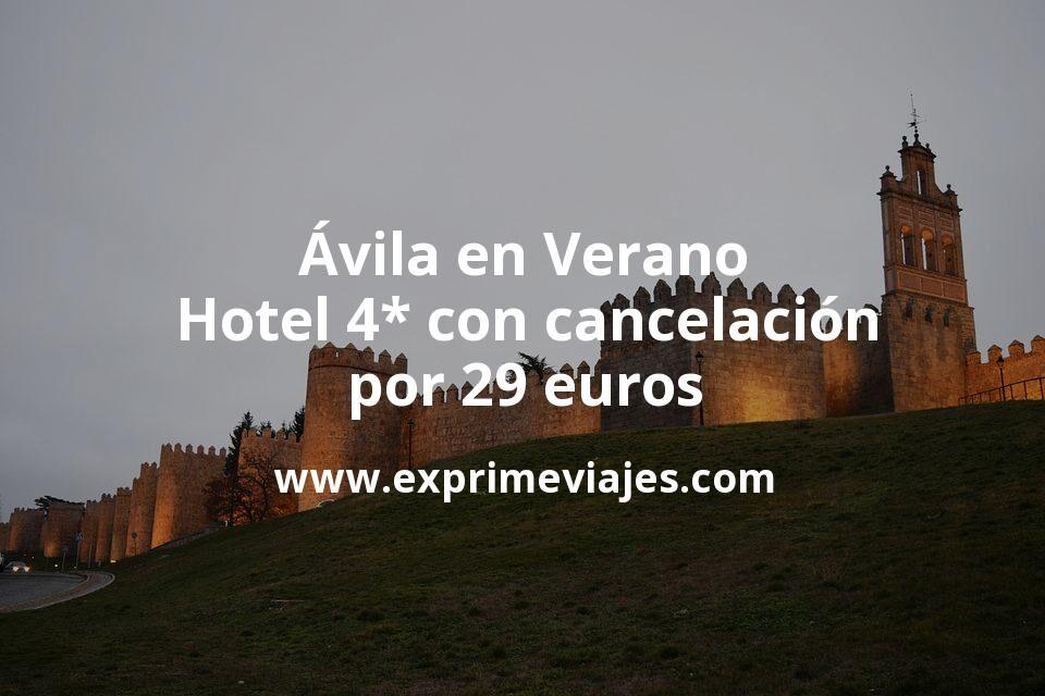 Ávila en Verano: Hotel 4* con cancelación por 29€ p.p/noche