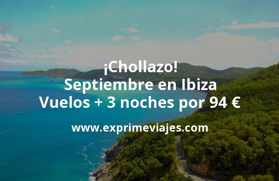 ¡Chollazo! Septiembre Ibiza: Vuelos + 3 noches por 94euros