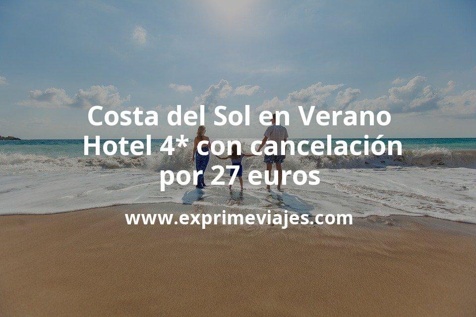 ¡Chollazo! Costa del Sol en Verano: Hotel 4* con cancelación por 27€ p.p/noche