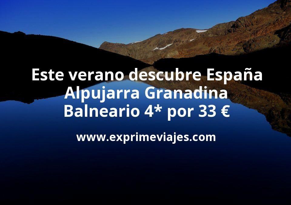 Este verano descubre España: Alpujarra Granadina balneario 4* por 32€ p.p/noche