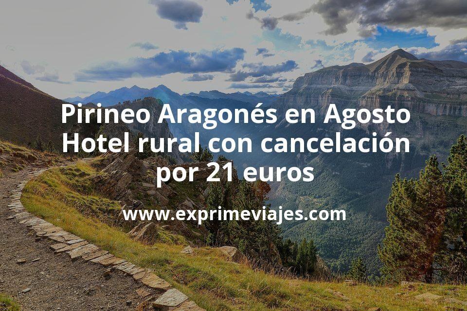Pirineo Aragonés en Agosto: Hotel rural con cancelación por 21€ p.p/noche