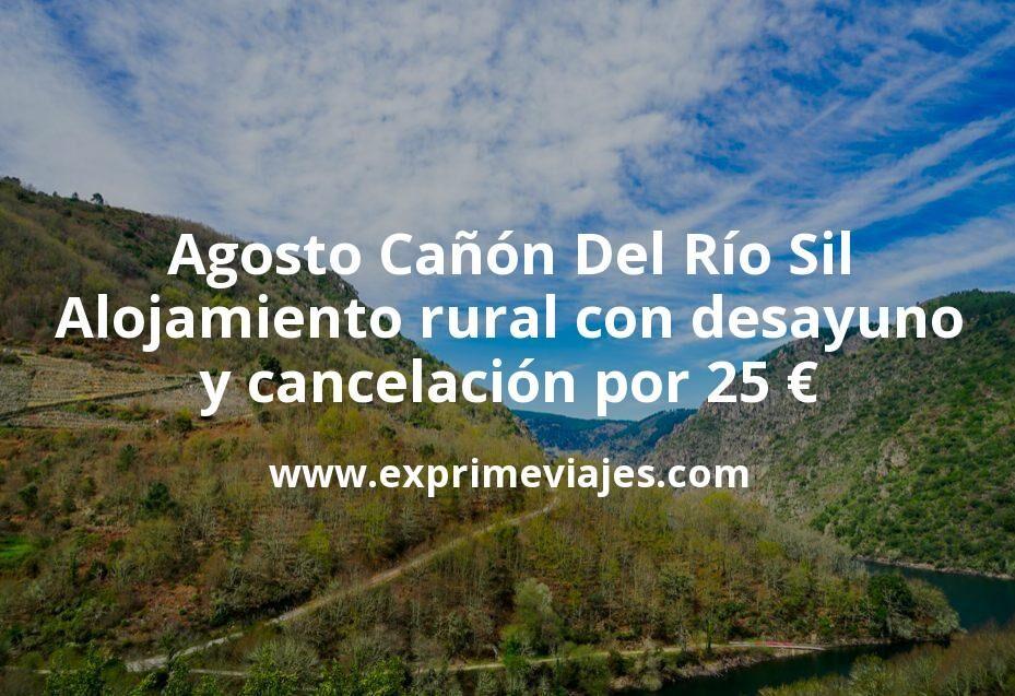 Agosto Cañón Del Río Sil: Alojamiento rural con desayuno y cancelación por 25 € p.p/noche