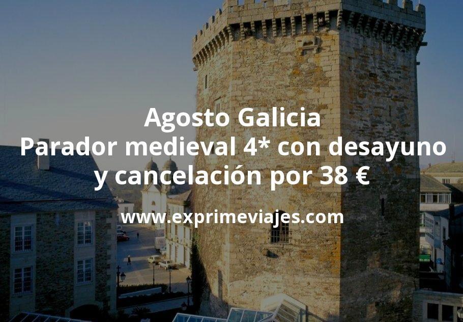 Agosto Galicia: Parador medieval 4* con desayuno y cancelación por 38€ p.p/noche