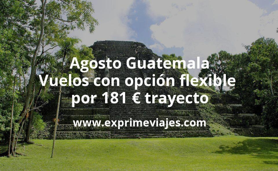 ¡Wow! Agosto Guatemala: Vuelos con opción flexible por 181euros trayecto