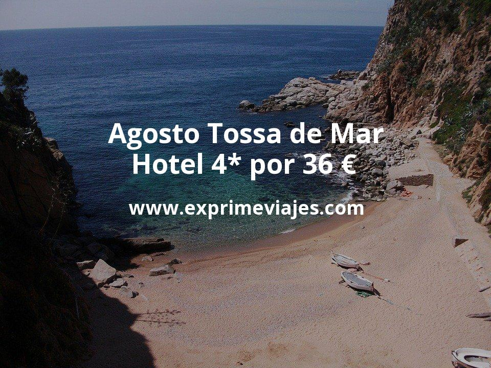 ¡Wow! Agosto en Tossa De Mar: Hotel 4* por 36€ p.p/noche
