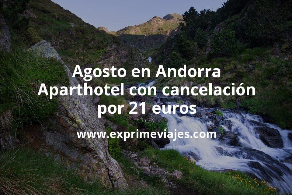 ¡Wow! Agosto en Andorra: Aparthotel con cancelación por 21€ p.p/noche
