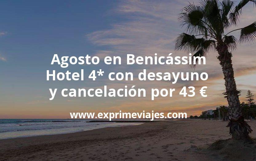 Agosto en Benicássim: Hotel 4* con desayuno y cancelación por 43€ p.p/noche