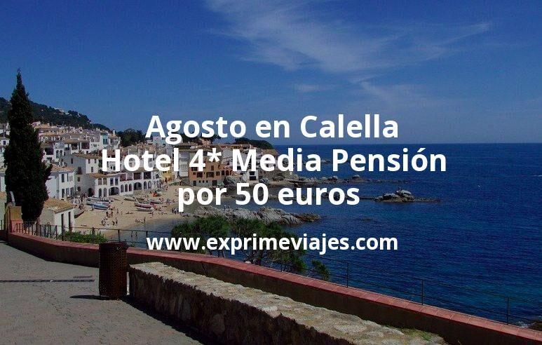 Agosto en Calella: Hotel 4* Media Pensión por 50€ p.p/noche