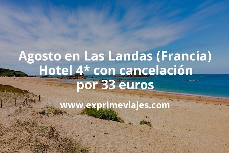 Agosto en Las Landas (Francia): Hotel 4* con cancelación por 33€ p.p/noche
