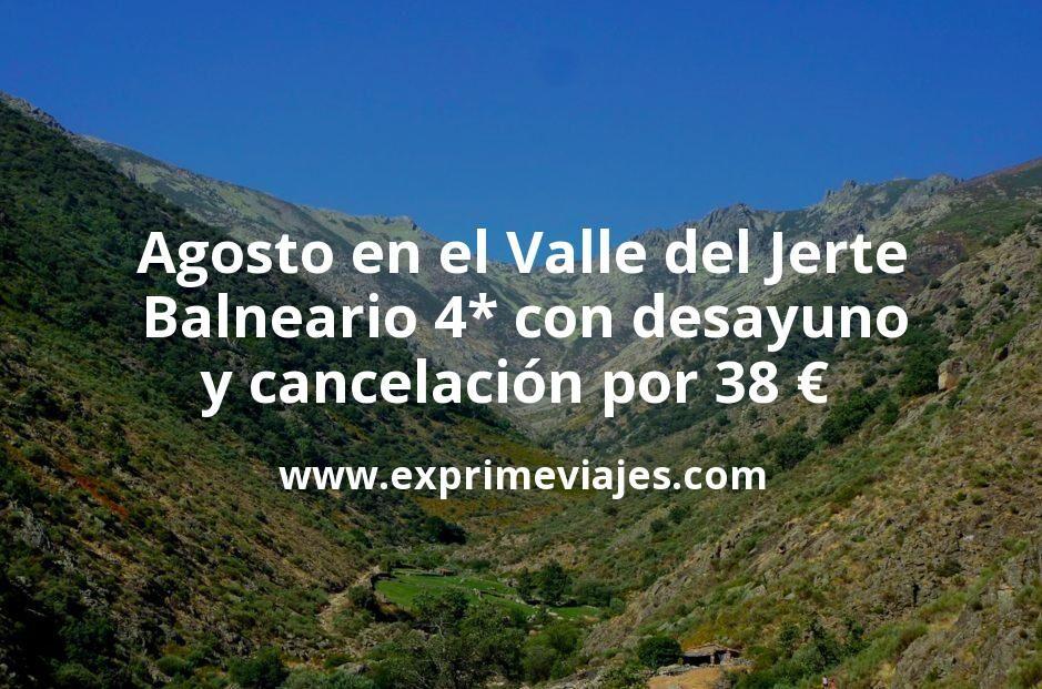 Agosto en el Valle del Jerte: Balneario 4* con desayuno y cancelación por 38 € p.p/noche