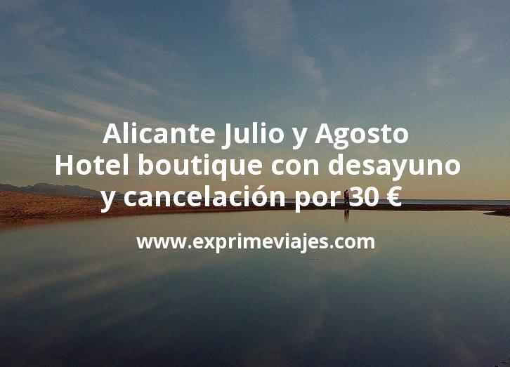 ¡Wow! Alicante Julio y Agosto: Hotel boutique con desayuno y cancelación por 30 € p.p/noche