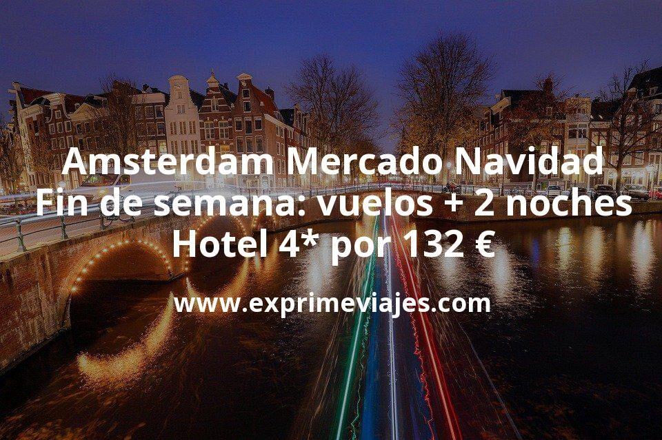 Amsterdam Mercado Navidad en fin de semana: vuelos + 2 noches 4* por 132euros