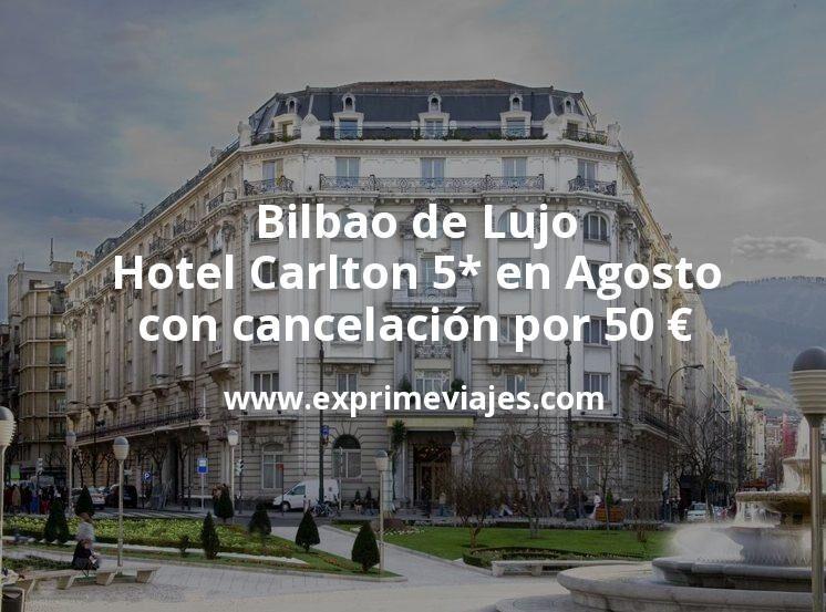 Bilbao de Lujo: Hotel Carlton 5* en Agosto con cancelación por 50€ p.p/noche