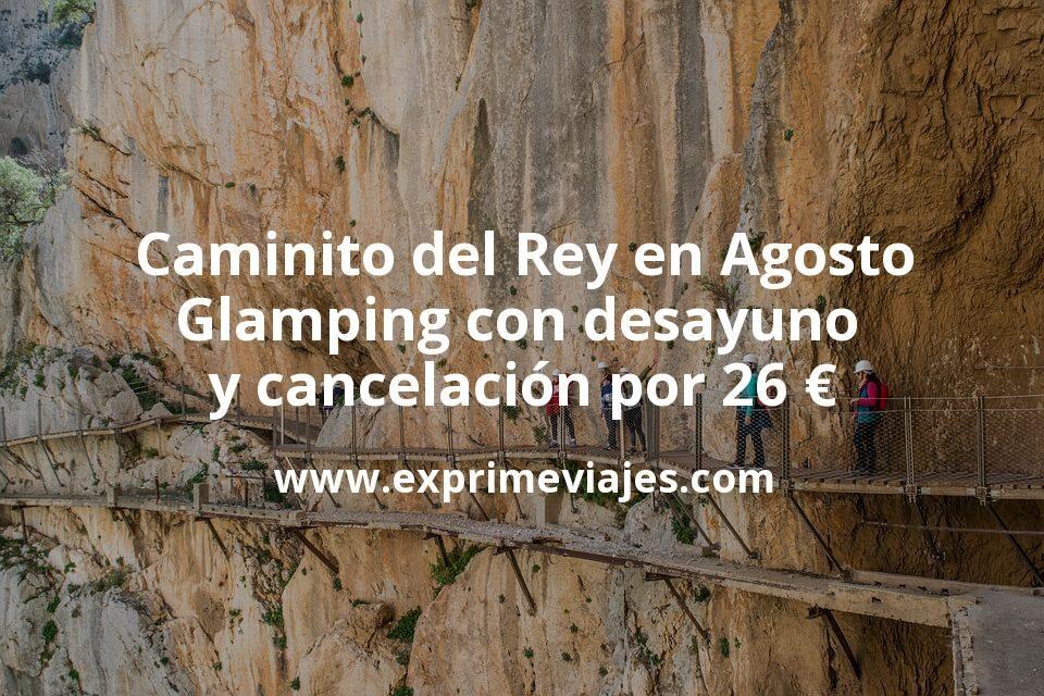 Caminito del Rey en Agosto: Glamping con desayuno y cancelación por 26€ p.p/noche