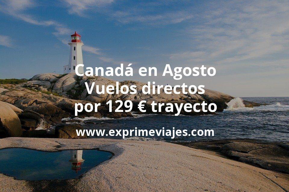 ¡Ganga! Canadá en Agosto: Vuelos directos por 129euros trayecto