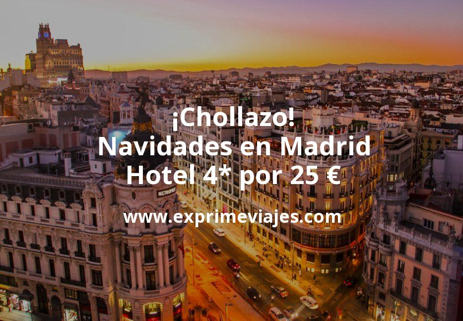 ¡Chollazo! Navidades en Madrid: Hotel 4* por 25€ p.p/noche