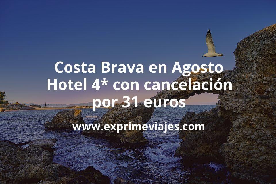 ¡Chollo! Costa Brava en Agosto: Hotel 4* con cancelación por 31€ p.p/noche