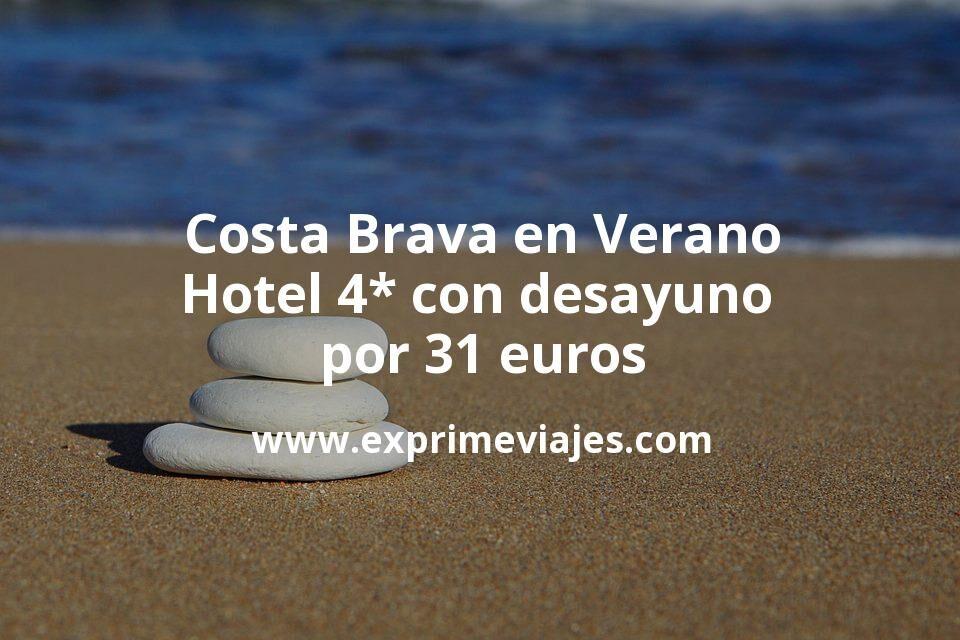 ¡Wow! Costa Brava en Verano: Hotel 4* con desayuno por 31€ p.p/noche