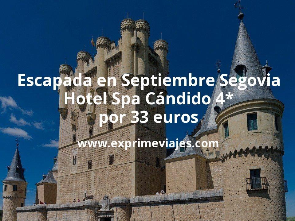 Escapada en Septiembre a Segovia: Hotel Spa Cándido 4* por 33€ p.p/noche