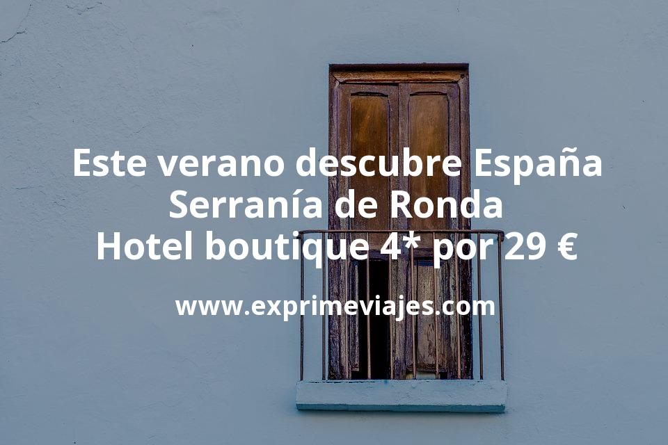 Este verano descubre España: Serranía de Ronda hotel boutique 4* por 29€ p.p/noche