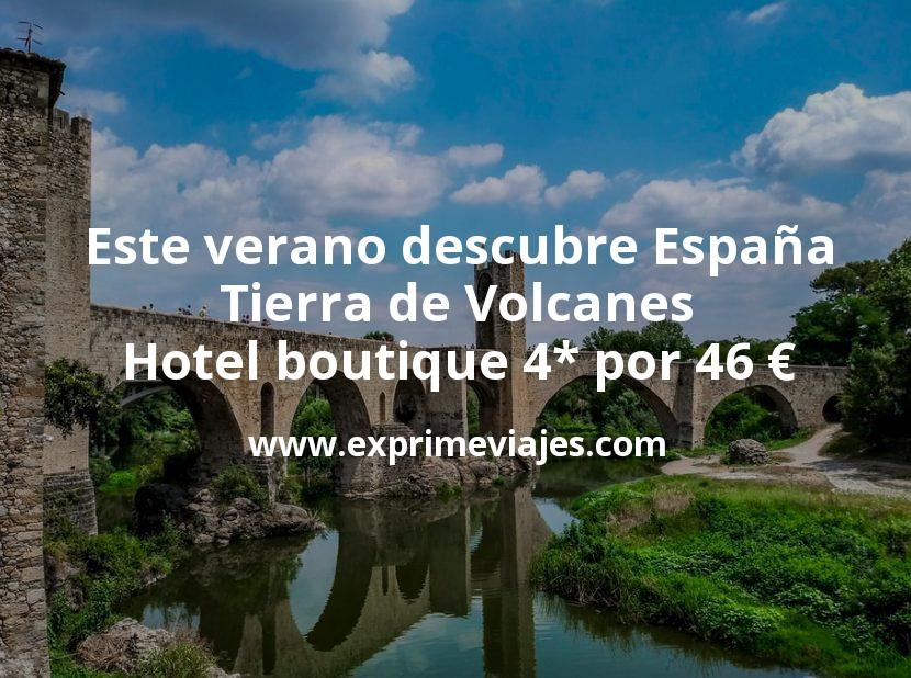Este verano descubre España: Tierra de Volcanes hotel boutique 4* con desayuno por 46€ p.p/noche