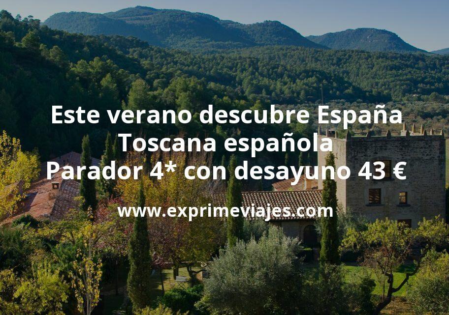 Este verano descubre España: Toscana española Parador 4* con desayuno por 43€ p.p/noche
