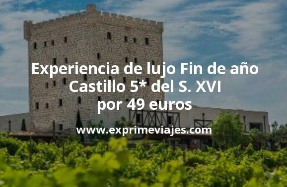 Experiencia de lujo Fin de año: Castillo 5* del siglo XVI por 49 € p.p/noche